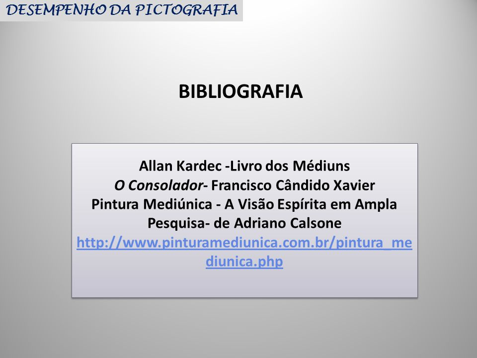 BIBLIOGRAFIA Allan Kardec -Livro dos Médiuns O Consolador- Francisco Cândido Xavier Pintura Mediúnica - A Visão Espírita em Ampla Pesquisa- de Adriano