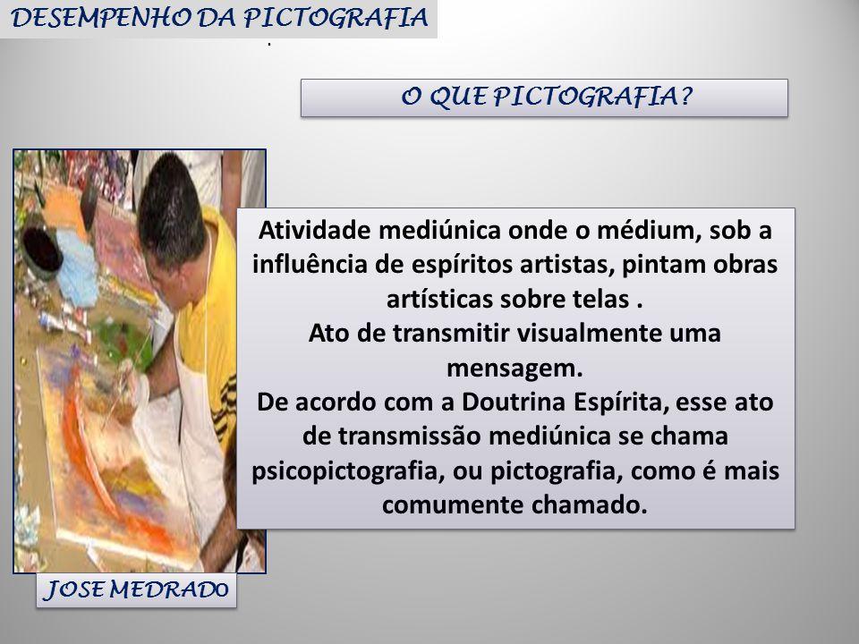 O QUE PICTOGRAFIA?. DESEMPENHO DA PICTOGRAFIA JOSE MEDRAD O Atividade mediúnica onde o médium, sob a influência de espíritos artistas, pintam obras ar