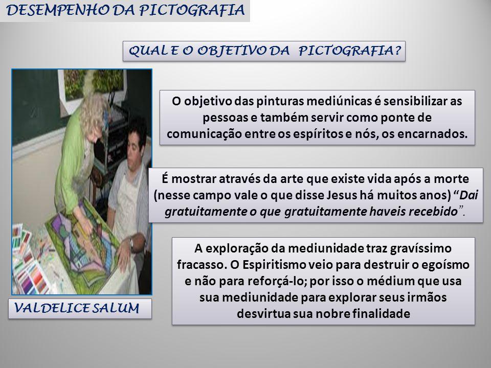 QUAL E O OBJETIVO DA PICTOGRAFIA? DESEMPENHO DA PICTOGRAFIA VALDELICE SALUM O objetivo das pinturas mediúnicas é sensibilizar as pessoas e também serv
