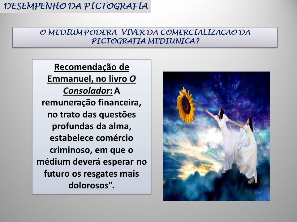 O MEDIUM PODERA VIVER DA COMERCIALIZACAO DA PICTOGRAFIA MEDIUNICA? Recomendação de Emmanuel, no livro O Consolador: A remuneração financeira, no trato