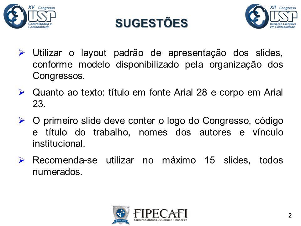  Utilizar o layout padrão de apresentação dos slides, conforme modelo disponibilizado pela organização dos Congressos.  Quanto ao texto: título em f