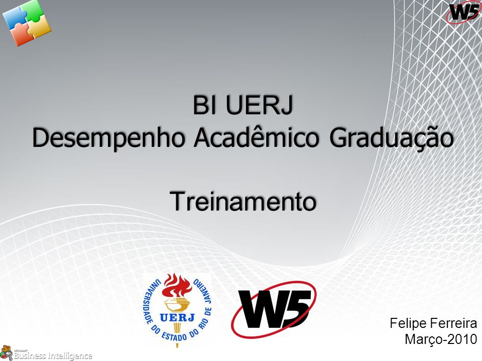 BI UERJ Desempenho Acadêmico Graduação Treinamento Felipe Ferreira Março-2010