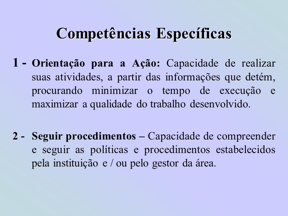Competências Específicas 1 - Orientação para a Ação: Capacidade de realizar suas atividades, a partir das informações que detém, procurando minimizar