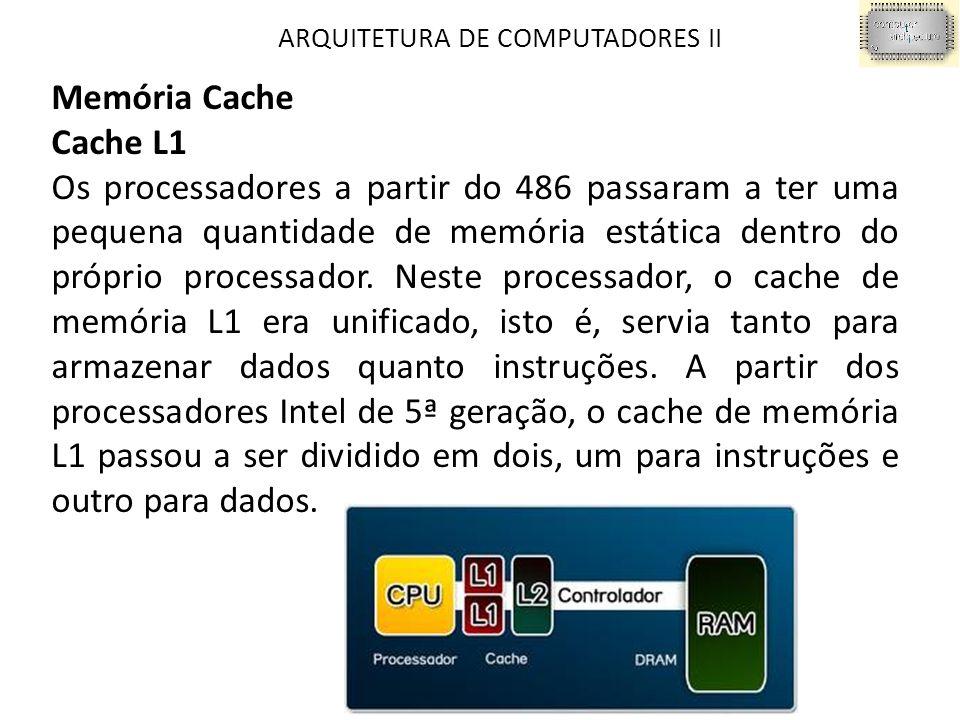 ARQUITETURA DE COMPUTADORES II Memória Cache Cache L1 Os processadores a partir do 486 passaram a ter uma pequena quantidade de memória estática dentro do próprio processador.