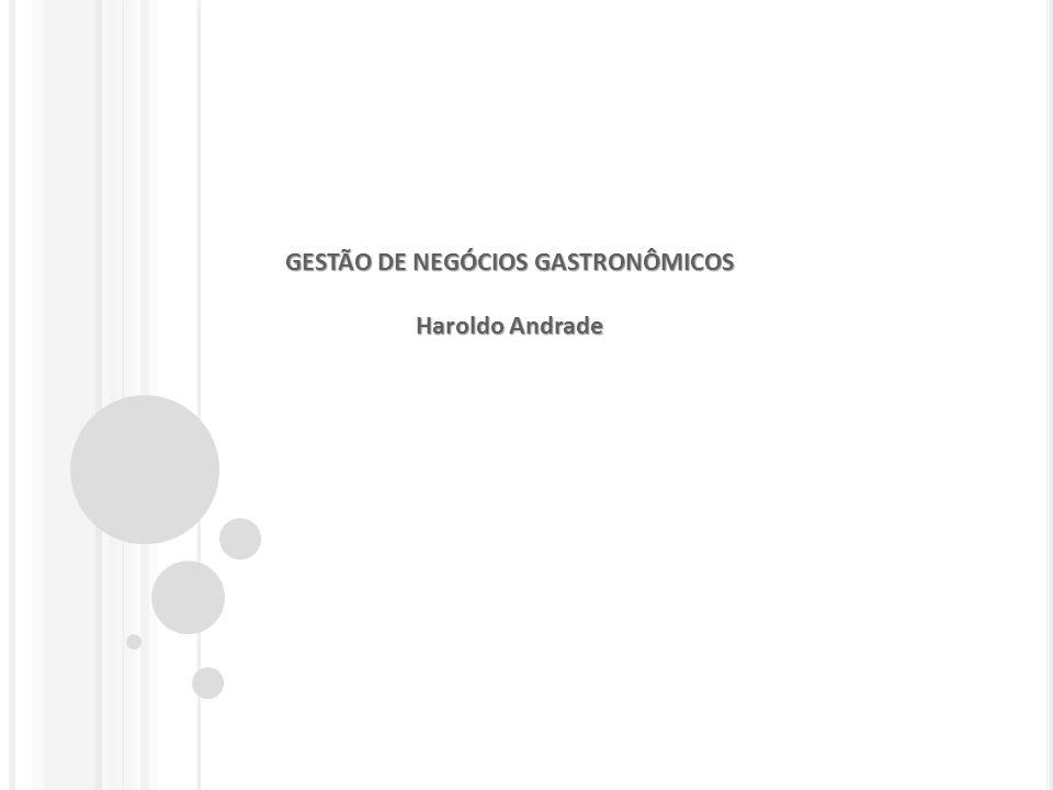 GESTÃO DE NEGÓCIOS GASTRONÔMICOS Haroldo Andrade 1