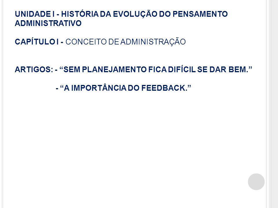 """UNIDADE I - HISTÓRIA DA EVOLUÇÃO DO PENSAMENTO ADMINISTRATIVO CAPÍTULO I - CONCEITO DE ADMINISTRAÇÃO ARTIGOS: - """"SEM PLANEJAMENTO FICA DIFÍCIL SE DAR"""