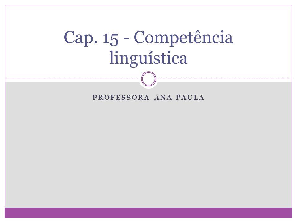 PROFESSORA ANA PAULA Cap. 15 - Competência linguística