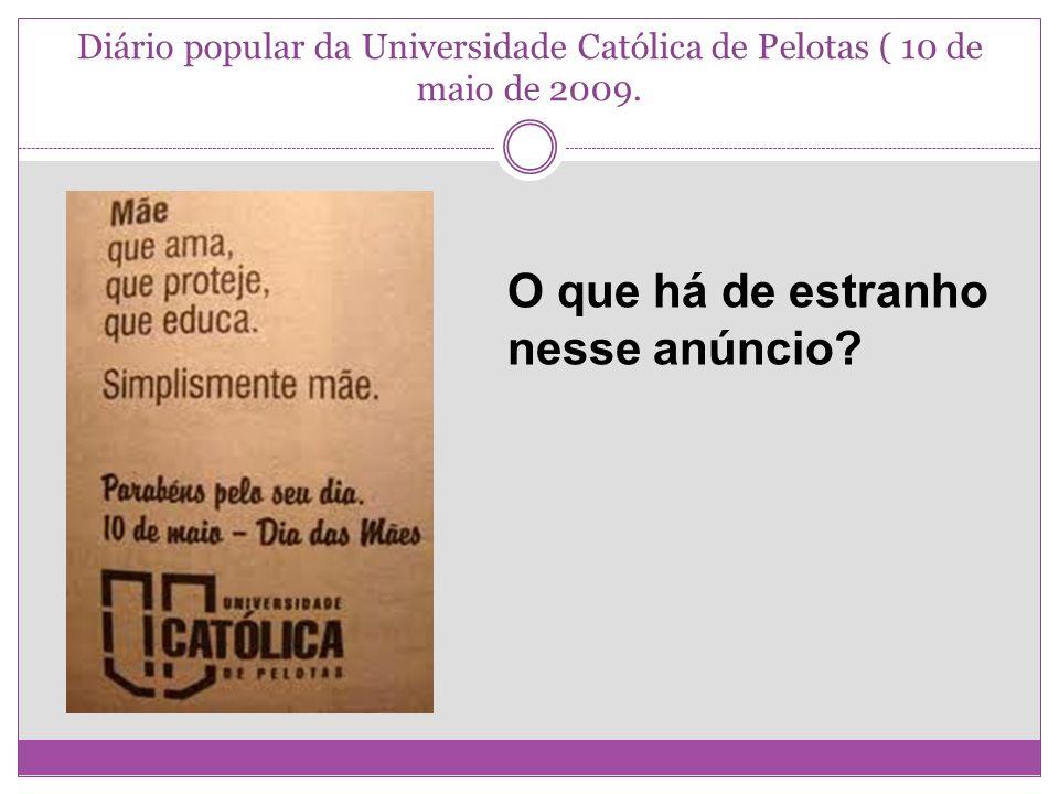 Diário popular da Universidade Católica de Pelotas ( 10 de maio de 2009. O que há de estranho nesse anúncio?