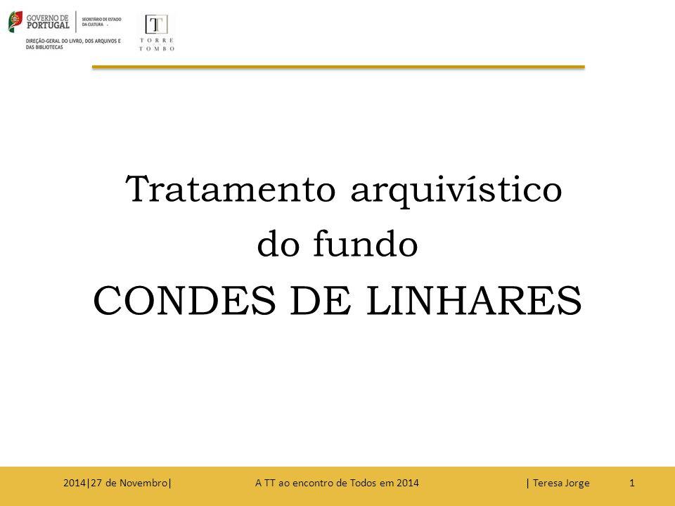 Tratamento arquivístico do fundo CONDES DE LINHARES 12014|27 de Novembro| A TT ao encontro de Todos em 2014 | Teresa Jorge