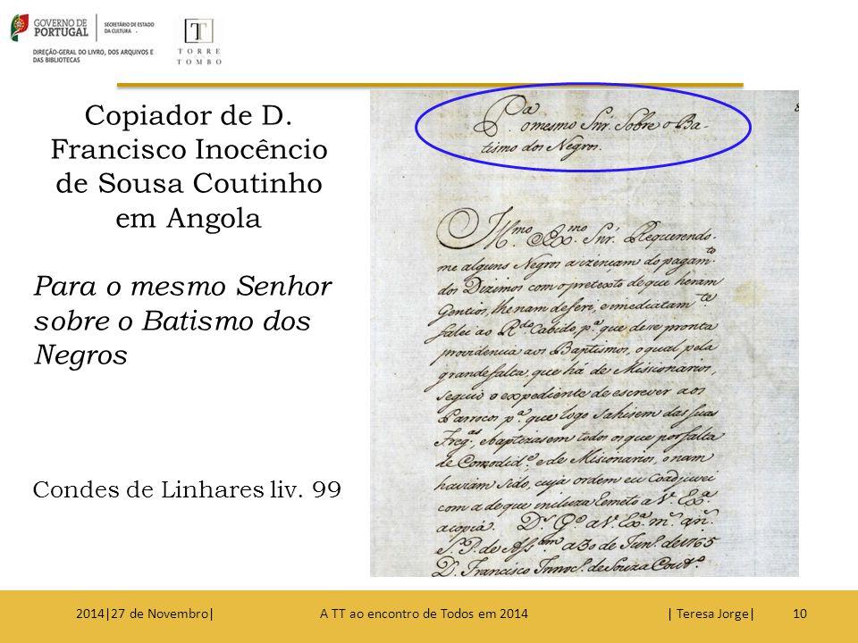 102014|27 de Novembro| A TT ao encontro de Todos em 2014 | Teresa Jorge| Copiador de D. Francisco Inocêncio de Sousa Coutinho em Angola Para o mesmo S