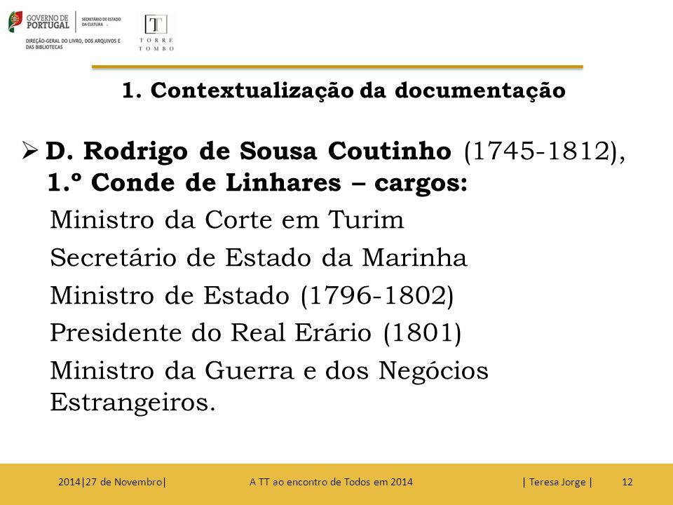 1. Contextualização da documentação  D. Rodrigo de Sousa Coutinho (1745-1812), 1.º Conde de Linhares – cargos: Ministro da Corte em Turim Secretário