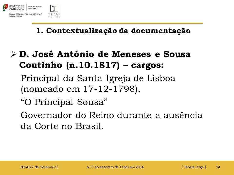 1. Contextualização da documentação  D. José António de Meneses e Sousa Coutinho (n.10.1817) – cargos: Principal da Santa Igreja de Lisboa (nomeado e