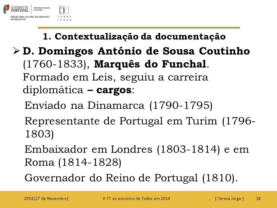 1. Contextualização da documentação  D. Domingos António de Sousa Coutinho (1760-1833), Marquês do Funchal. Formado em Leis, seguiu a carreira diplom