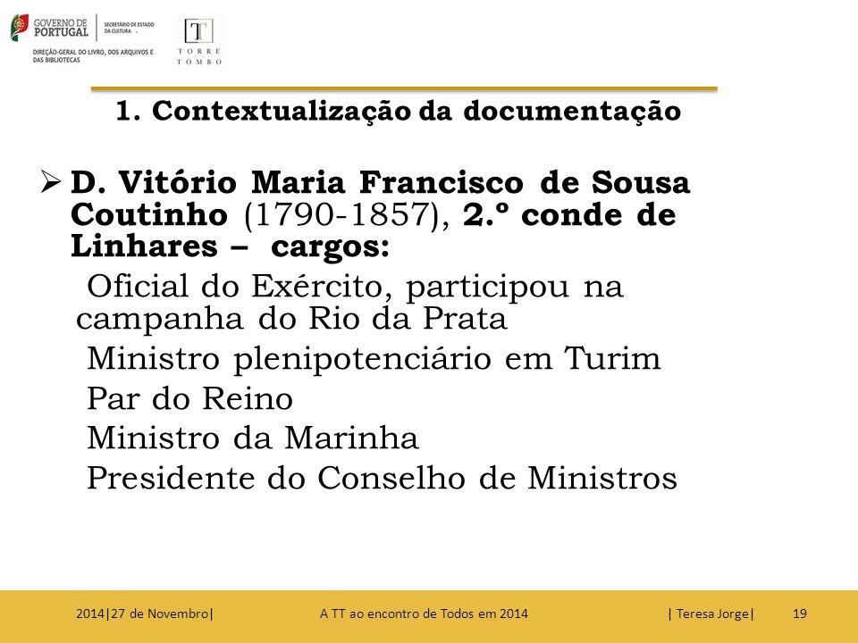  D. Vitório Maria Francisco de Sousa Coutinho (1790-1857), 2.º conde de Linhares – cargos: Oficial do Exército, participou na campanha do Rio da Prat