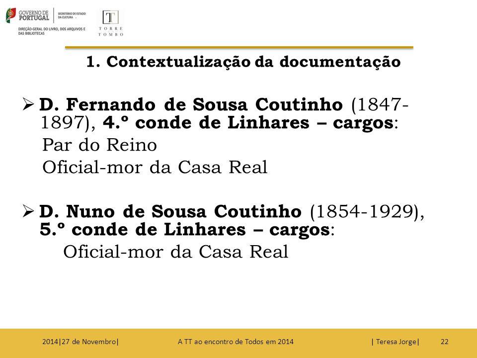  D. Fernando de Sousa Coutinho (1847- 1897), 4.º conde de Linhares – cargos : Par do Reino Oficial-mor da Casa Real  D. Nuno de Sousa Coutinho (1854