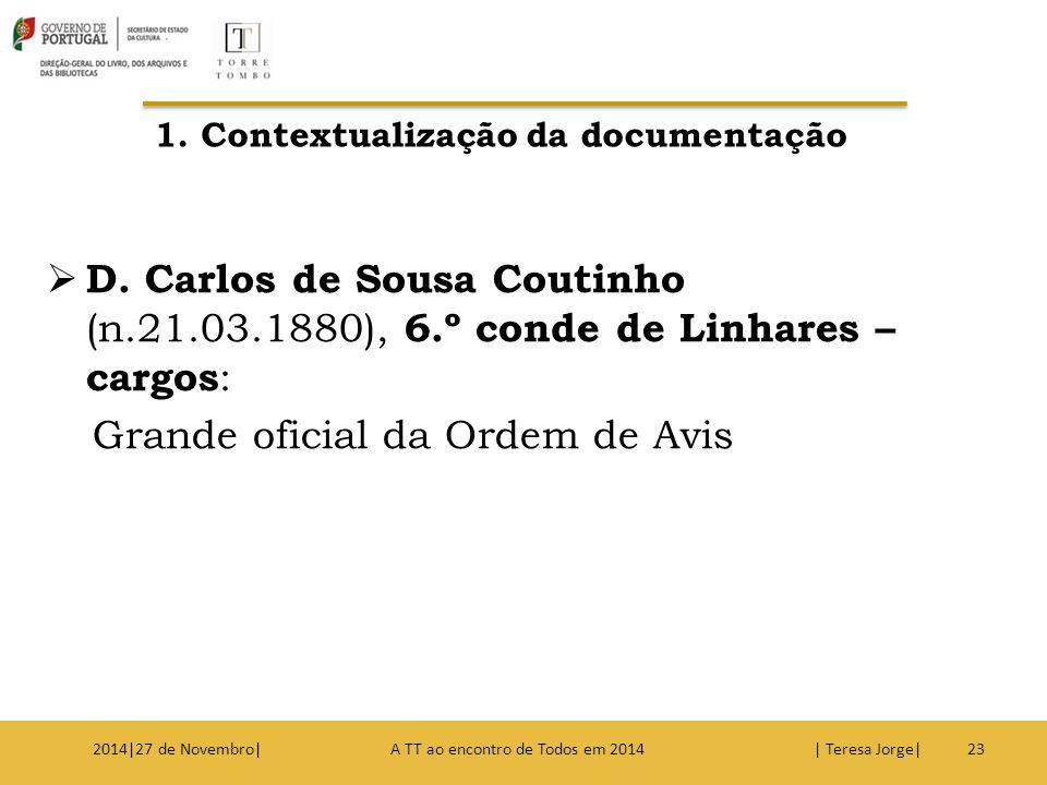  D. Carlos de Sousa Coutinho (n.21.03.1880), 6.º conde de Linhares – cargos : Grande oficial da Ordem de Avis 232014|27 de Novembro| A TT ao encontro