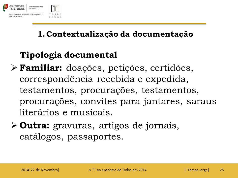 1.Contextualização da documentação Tipologia documental  Familiar: doações, petições, certidões, correspondência recebida e expedida, testamentos, pr