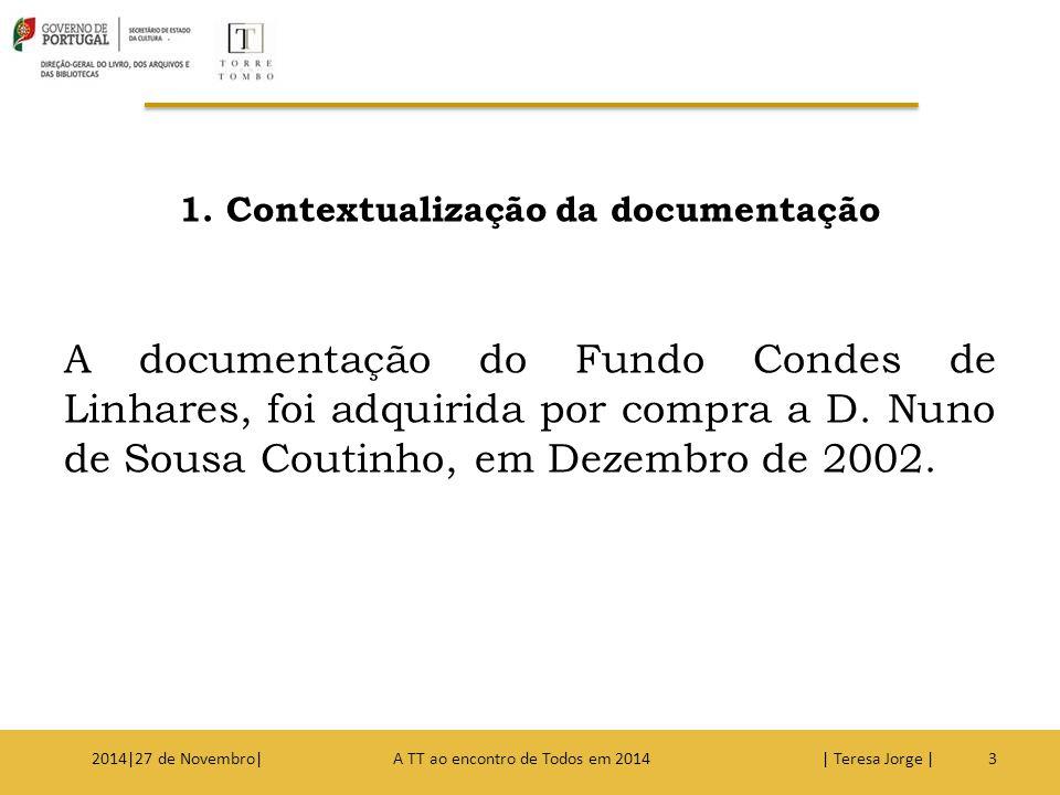 1. Contextualização da documentação A documentação do Fundo Condes de Linhares, foi adquirida por compra a D. Nuno de Sousa Coutinho, em Dezembro de 2