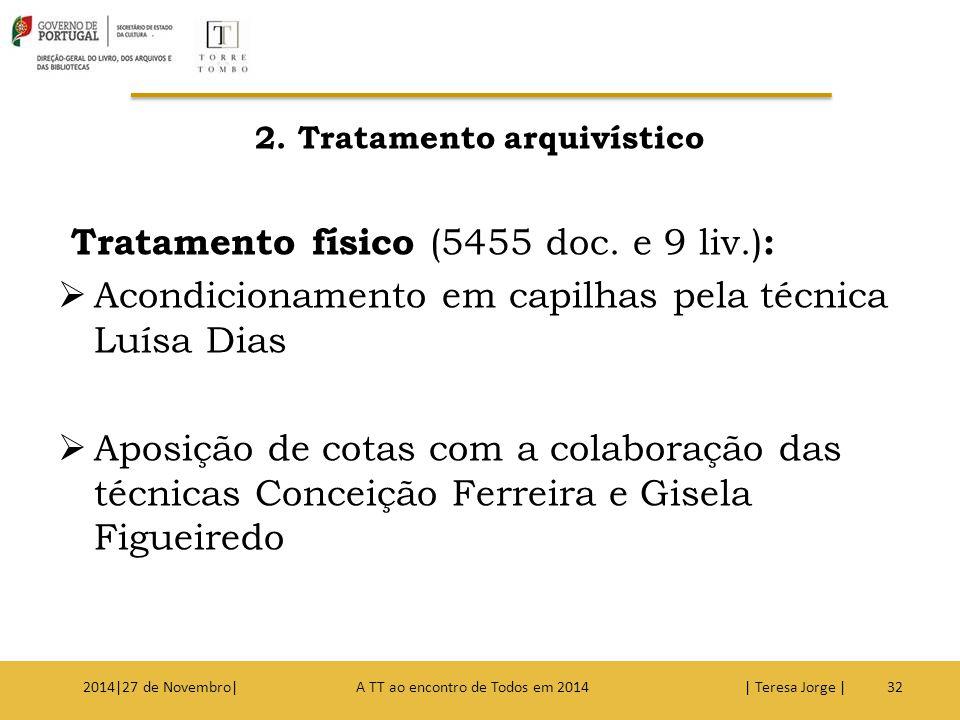 2. Tratamento arquivístico Tratamento físico (5455 doc. e 9 liv.) :  Acondicionamento em capilhas pela técnica Luísa Dias  Aposição de cotas com a c