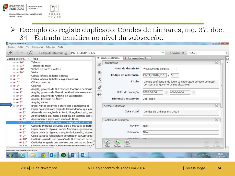  Exemplo do registo duplicado: Condes de Linhares, mç. 37, doc. 34 - Entrada temática ao nível da subsecção. 342014|27 de Novembro| A TT ao encontro