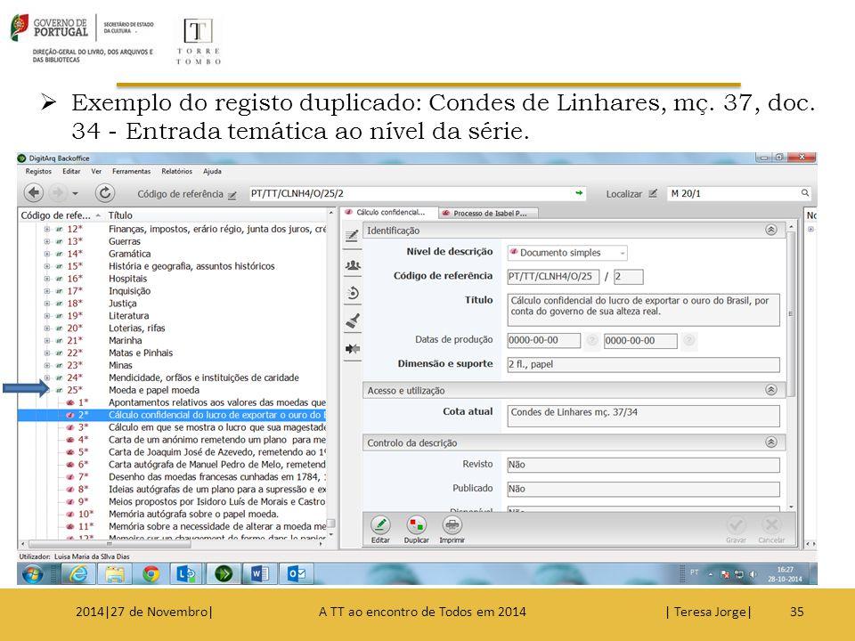  Exemplo do registo duplicado: Condes de Linhares, mç. 37, doc. 34 - Entrada temática ao nível da série. 352014|27 de Novembro| A TT ao encontro de T