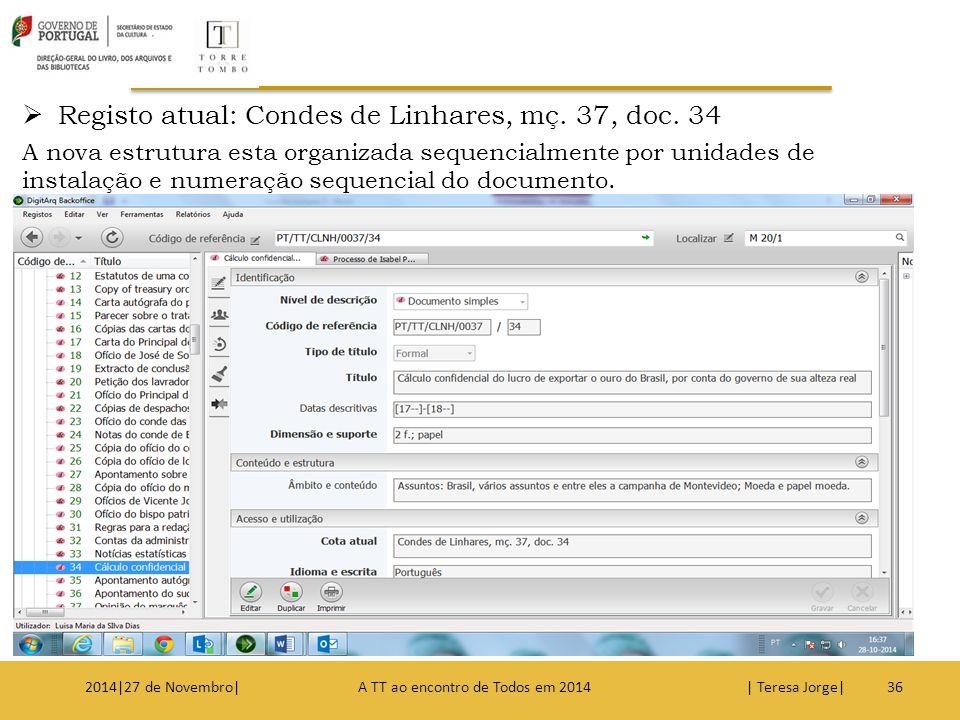 Registo atual: Condes de Linhares, mç. 37, doc. 34 A nova estrutura esta organizada sequencialmente por unidades de instalação e numeração sequencia