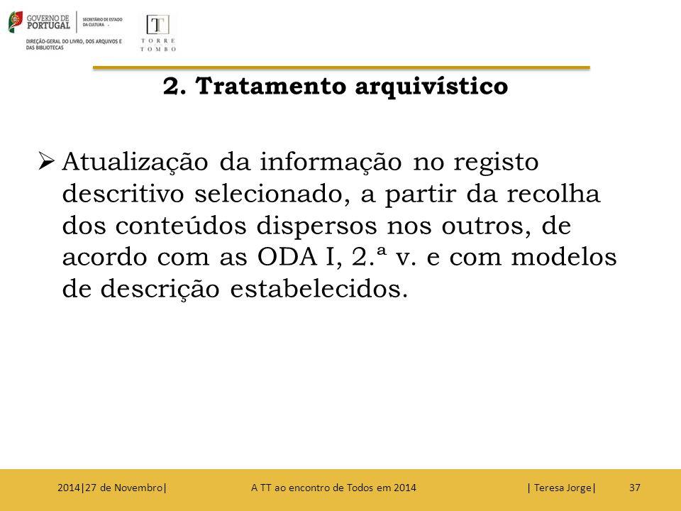 2. Tratamento arquivístico  Atualização da informação no registo descritivo selecionado, a partir da recolha dos conteúdos dispersos nos outros, de a