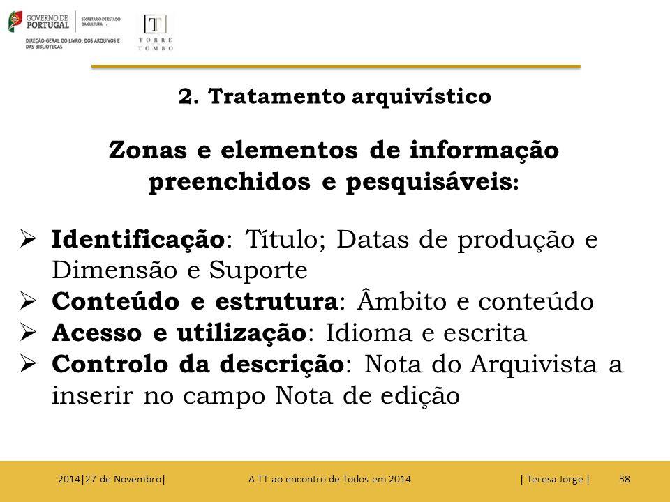 2. Tratamento arquivístico 382014|27 de Novembro| A TT ao encontro de Todos em 2014 | Teresa Jorge | Zonas e elementos de informação preenchidos e pes