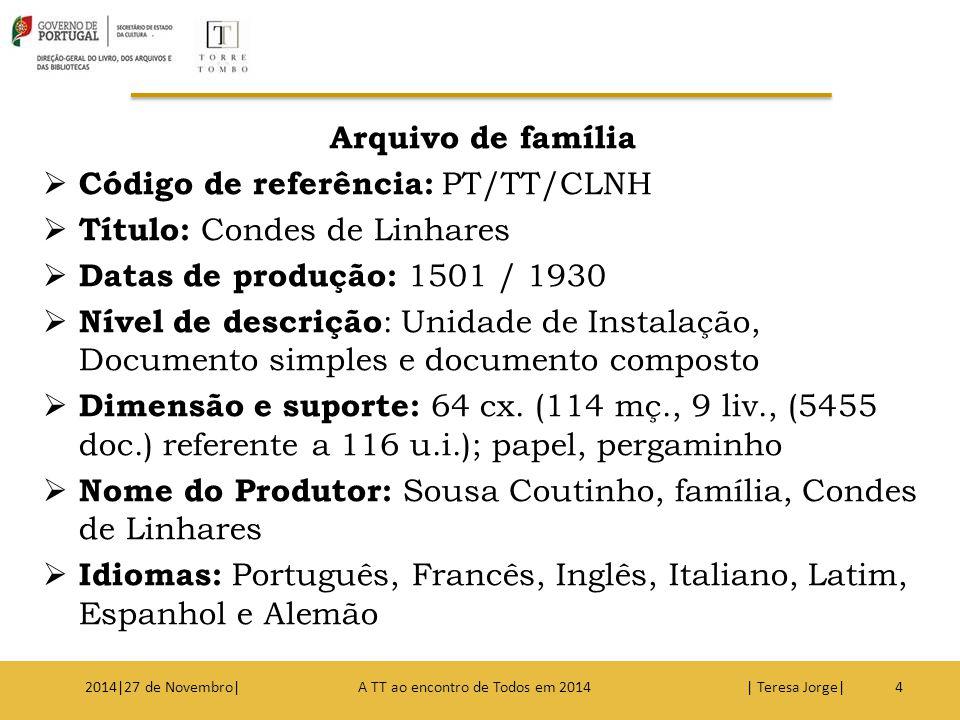 Arquivo de família  Código de referência: PT/TT/CLNH  Título: Condes de Linhares  Datas de produção: 1501 / 1930  Nível de descrição : Unidade de