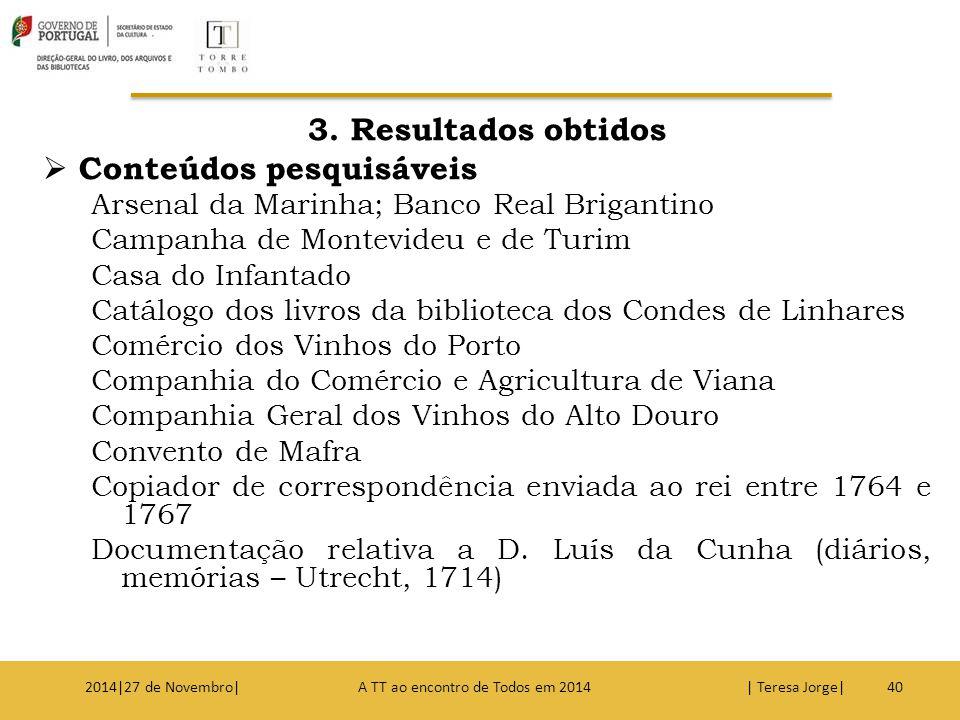 3. Resultados obtidos  Conteúdos pesquisáveis Arsenal da Marinha; Banco Real Brigantino Campanha de Montevideu e de Turim Casa do Infantado Catálogo