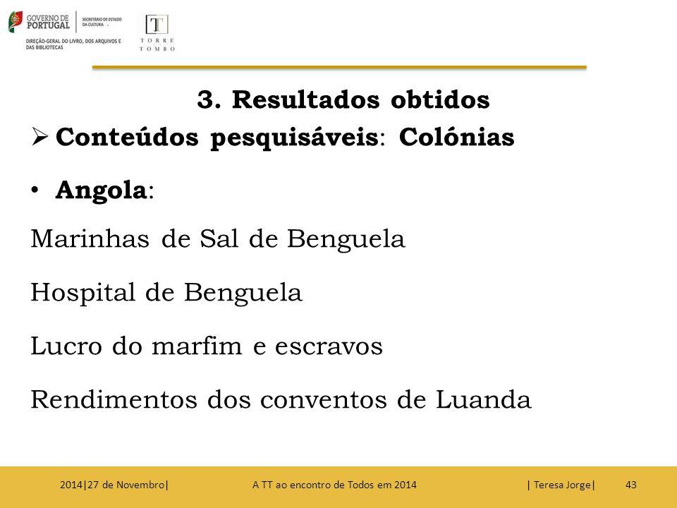 3. Resultados obtidos  Conteúdos pesquisáveis : Colónias Angola : Marinhas de Sal de Benguela Hospital de Benguela Lucro do marfim e escravos Rendime