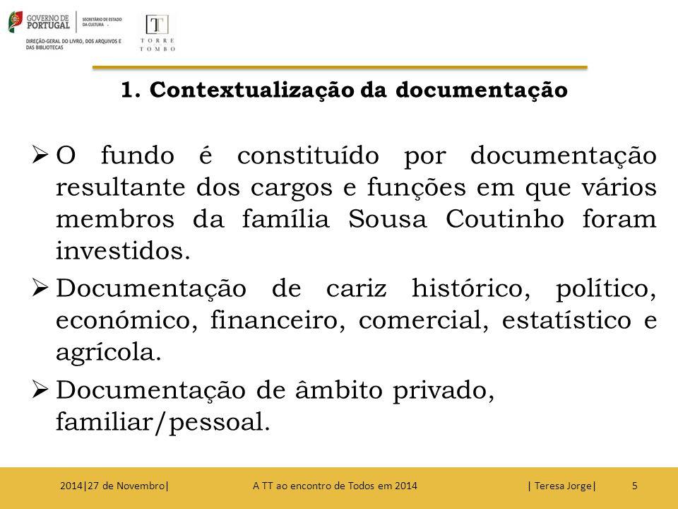 1. Contextualização da documentação  O fundo é constituído por documentação resultante dos cargos e funções em que vários membros da família Sousa Co