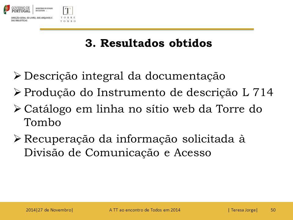 3. Resultados obtidos  Descrição integral da documentação  Produção do Instrumento de descrição L 714  Catálogo em linha no sítio web da Torre do T
