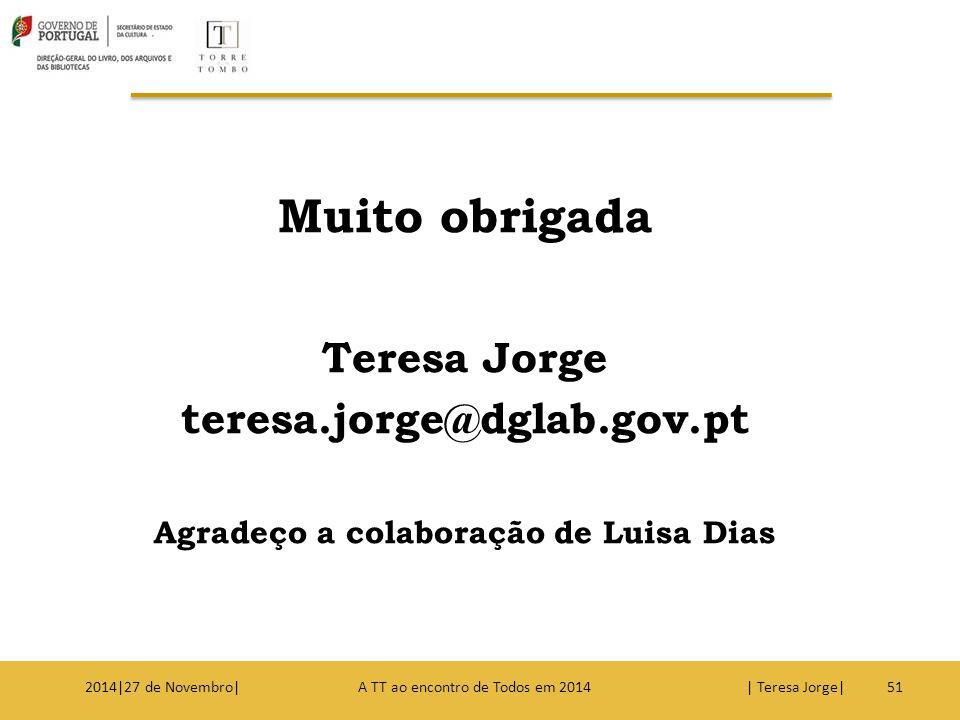 Muito obrigada Teresa Jorge teresa.jorge@dglab.gov.pt Agradeço a colaboração de Luisa Dias 512014|27 de Novembro| A TT ao encontro de Todos em 2014 |
