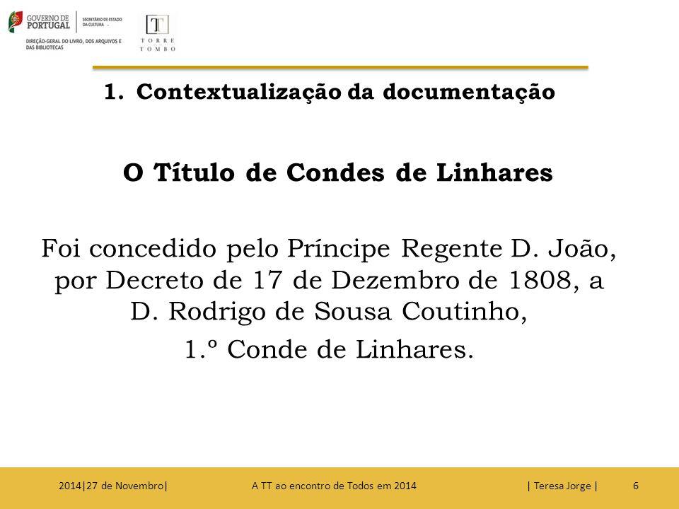 1.Contextualização da documentação O Título de Condes de Linhares Foi concedido pelo Príncipe Regente D. João, por Decreto de 17 de Dezembro de 1808,