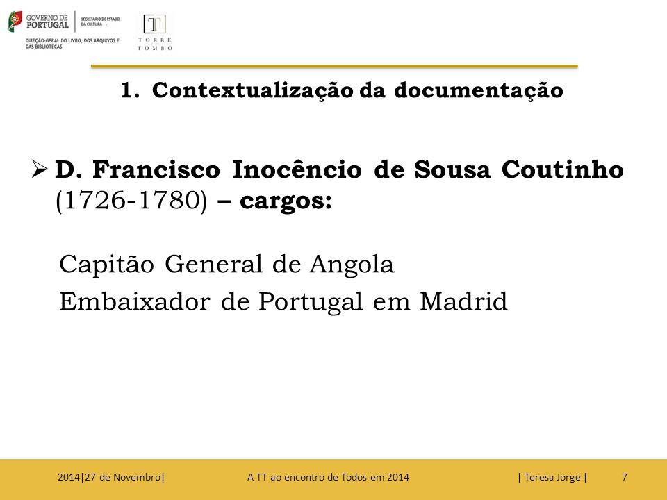 1.Contextualização da documentação  D. Francisco Inocêncio de Sousa Coutinho (1726-1780) – cargos: Capitão General de Angola Embaixador de Portugal e
