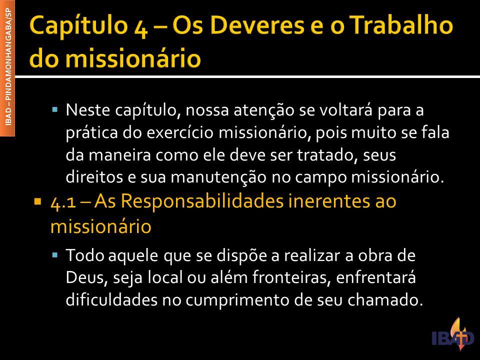 IBAD – PINDAMONHANGABA/SP  Neste capítulo, nossa atenção se voltará para a prática do exercício missionário, pois muito se fala da maneira como ele d