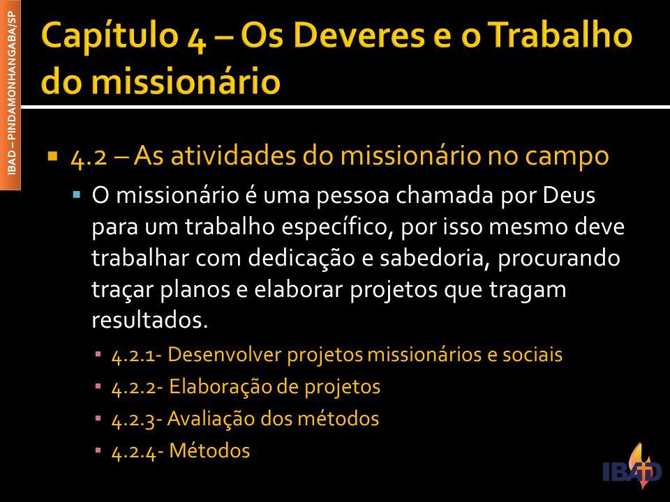 IBAD – PINDAMONHANGABA/SP  4.2 – As atividades do missionário no campo  O missionário é uma pessoa chamada por Deus para um trabalho específico, por