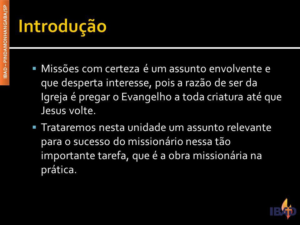 IBAD – PINDAMONHANGABA/SP  Missões com certeza é um assunto envolvente e que desperta interesse, pois a razão de ser da Igreja é pregar o Evangelho a