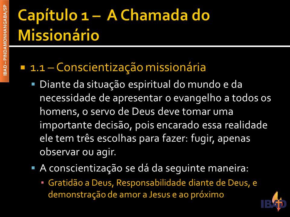 IBAD – PINDAMONHANGABA/SP  1.1 – Conscientização missionária  Diante da situação espiritual do mundo e da necessidade de apresentar o evangelho a to