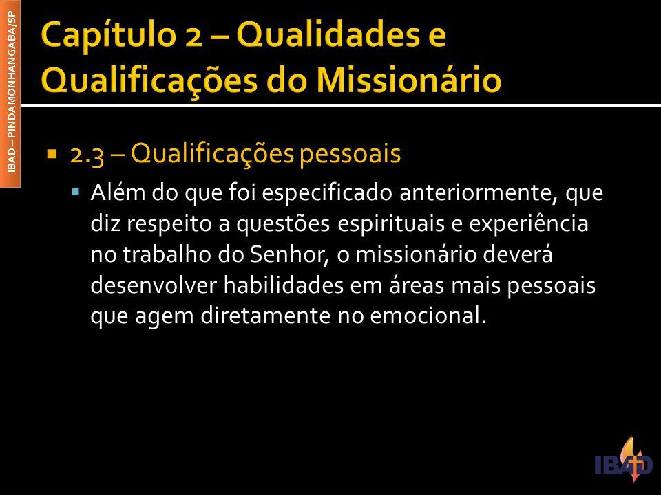IBAD – PINDAMONHANGABA/SP  2.3 – Qualificações pessoais  Além do que foi especificado anteriormente, que diz respeito a questões espirituais e exper