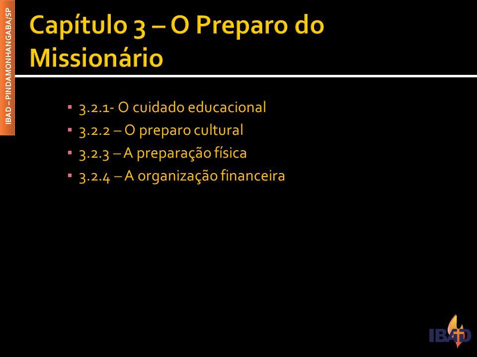 IBAD – PINDAMONHANGABA/SP ▪ 3.2.1- O cuidado educacional ▪ 3.2.2 – O preparo cultural ▪ 3.2.3 – A preparação física ▪ 3.2.4 – A organização financeira