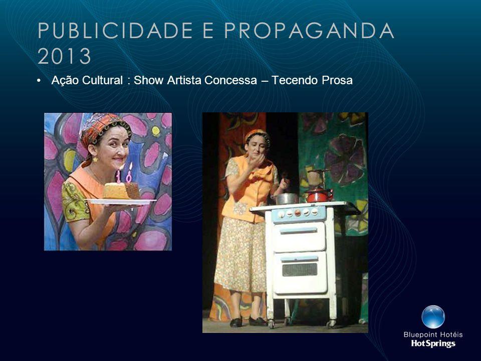 PUBLICIDADE E PROPAGANDA 2013 Ação Cultural : Show Artista Concessa – Tecendo Prosa
