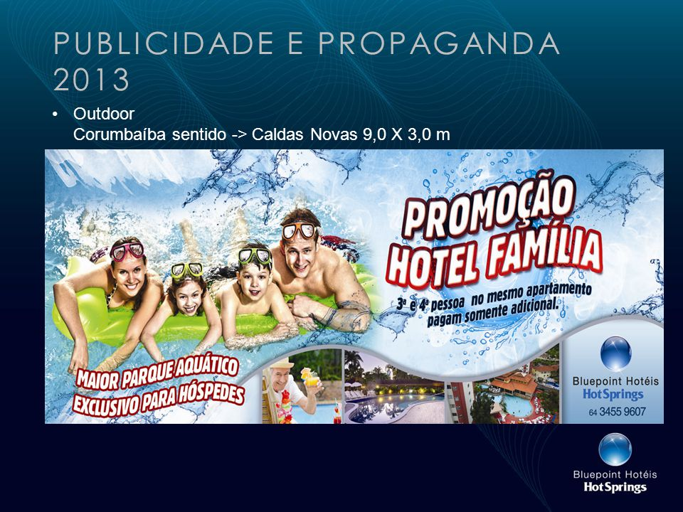 PUBLICIDADE E PROPAGANDA 2013 Outdoor Corumbaíba sentido -> Caldas Novas 9,0 X 3,0 m