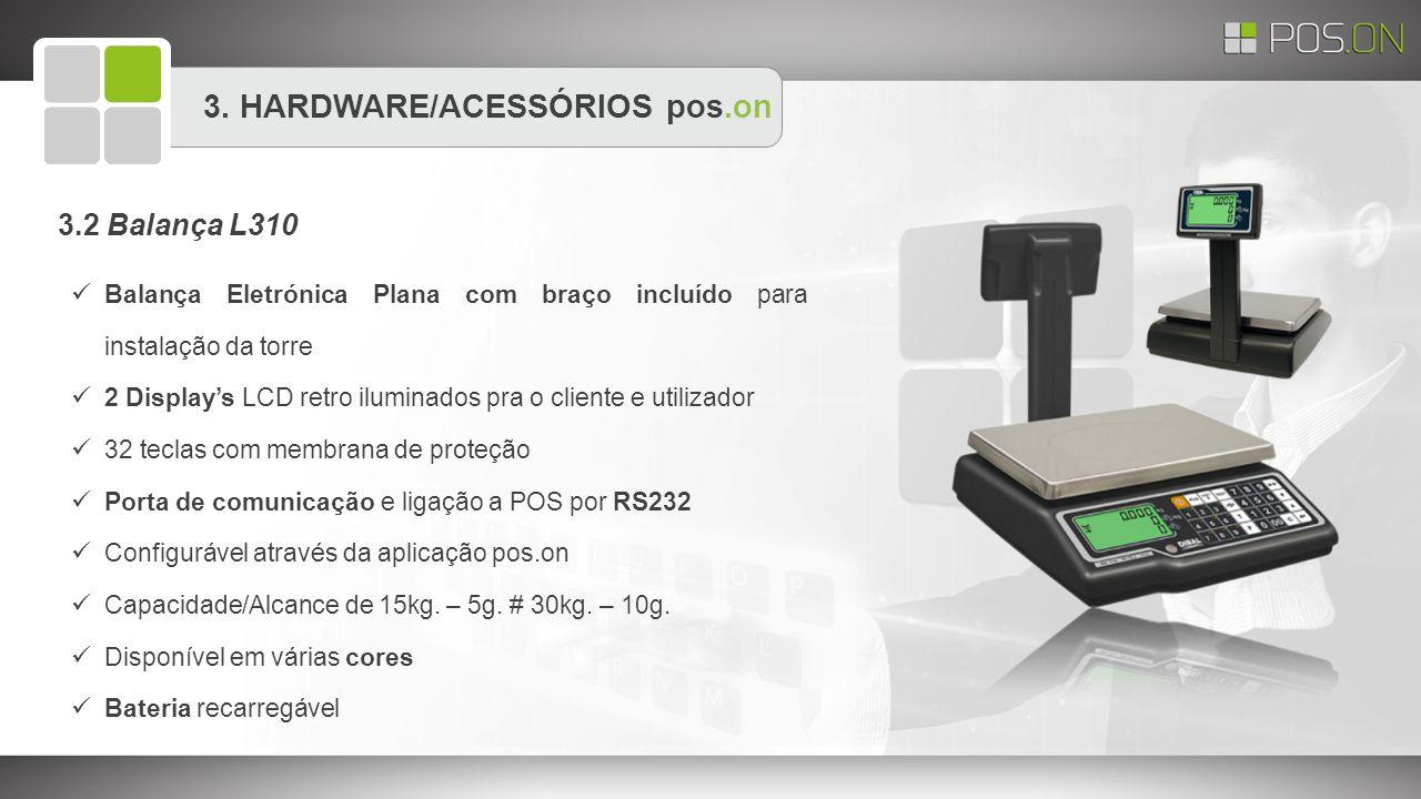 3. HARDWARE/ACESSÓRIOS pos.on Balança Eletrónica Plana com braço incluído para instalação da torre 2 Display's LCD retro iluminados pra o cliente e ut