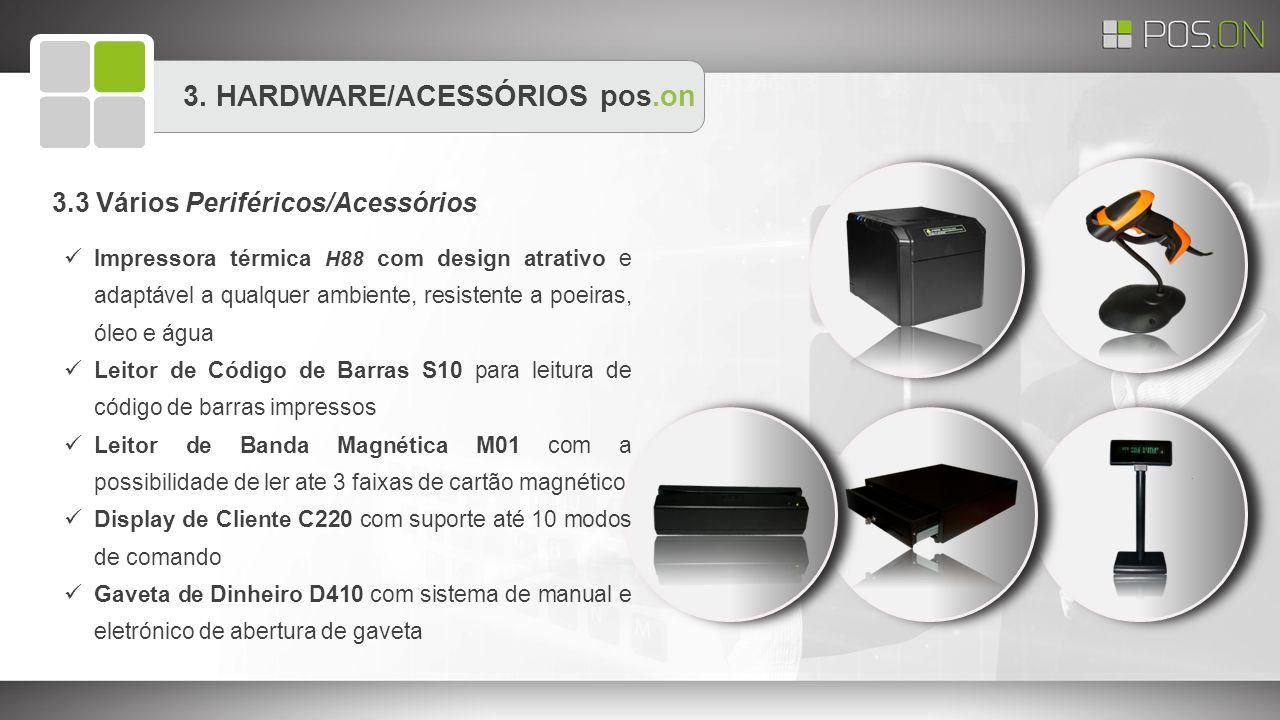 3. HARDWARE/ACESSÓRIOS pos.on Impressora térmica H88 com design atrativo e adaptável a qualquer ambiente, resistente a poeiras, óleo e água Leitor de