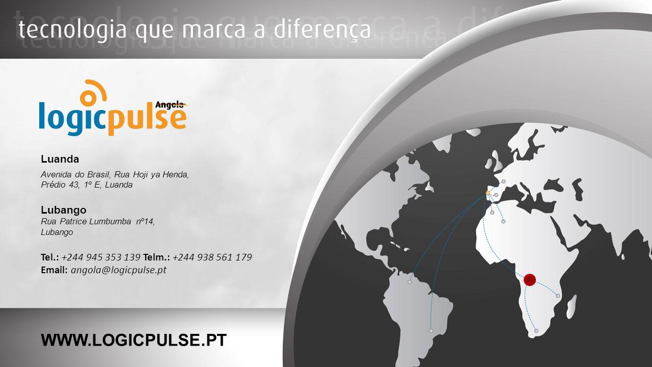 Luanda Avenida do Brasil, Rua Hoji ya Henda, Prédio 43, 1º E, Luanda Lubango Rua Patrice Lumbumba nº14, Lubango Tel.: +244 945 353 139 Telm.: +244 938 561 179 Email: angola@logicpulse.pt WWW.LOGICPULSE.PT