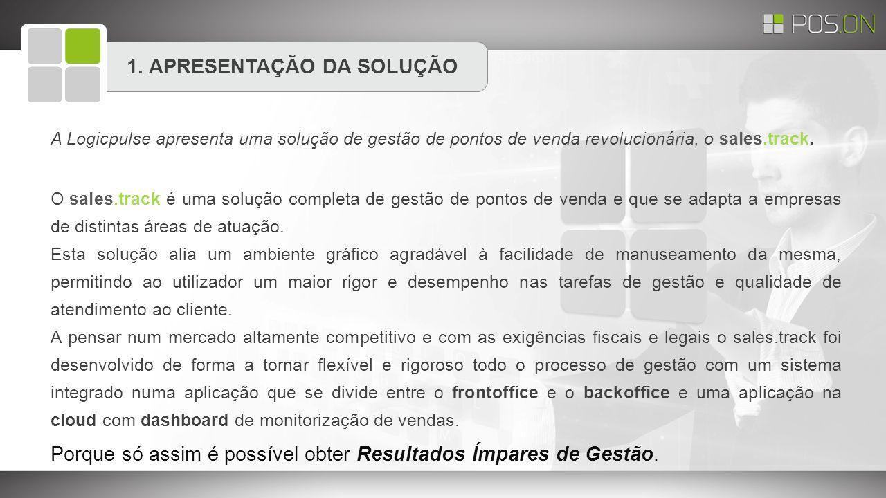 1. APRESENTAÇÃO DA SOLUÇÃO A Logicpulse apresenta uma solução de gestão de pontos de venda revolucionária, o sales.track. O sales.track é uma solução