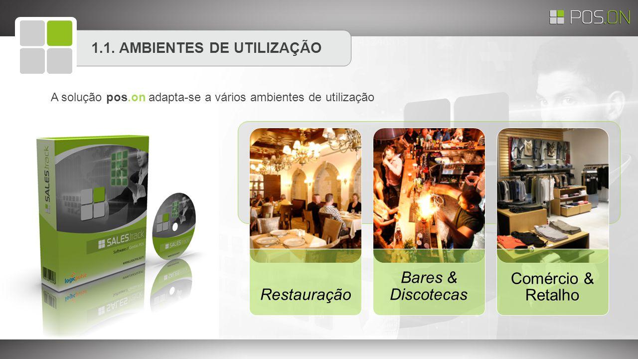 1.1. AMBIENTES DE UTILIZAÇÃO A solução pos.on adapta-se a vários ambientes de utilização Restauração Bares & Discotecas Comércio & Retalho