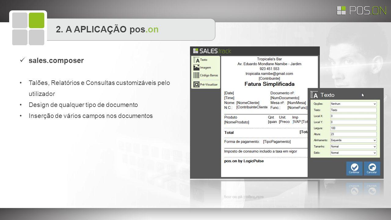 2. A APLICAÇÃO pos.on sales.composer Talões, Relatórios e Consultas customizáveis pelo utilizador Design de qualquer tipo de documento Inserção de vár